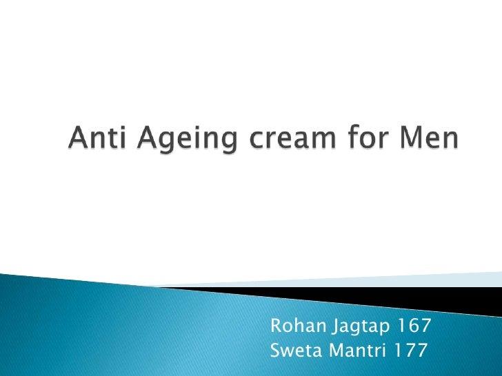 Anti Ageing cream for Men<br />RohanJagtap 167<br />SwetaMantri 177<br />