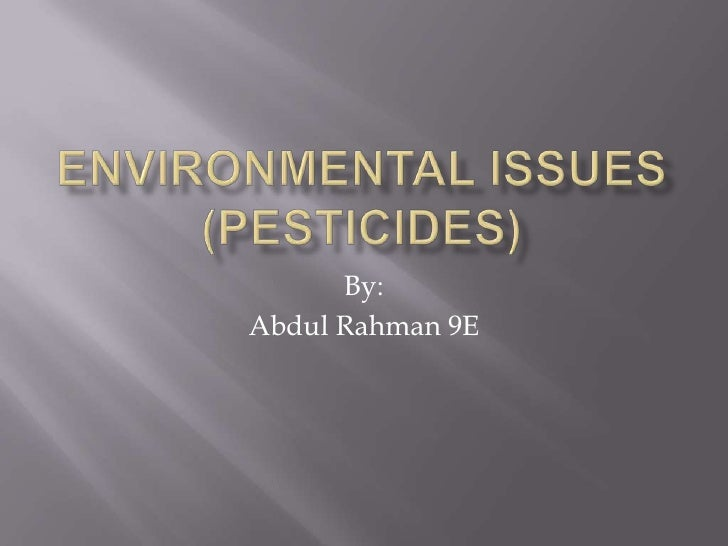 Environmental Issues(Pesticides) <br />By:<br />Abdul Rahman 9E<br />