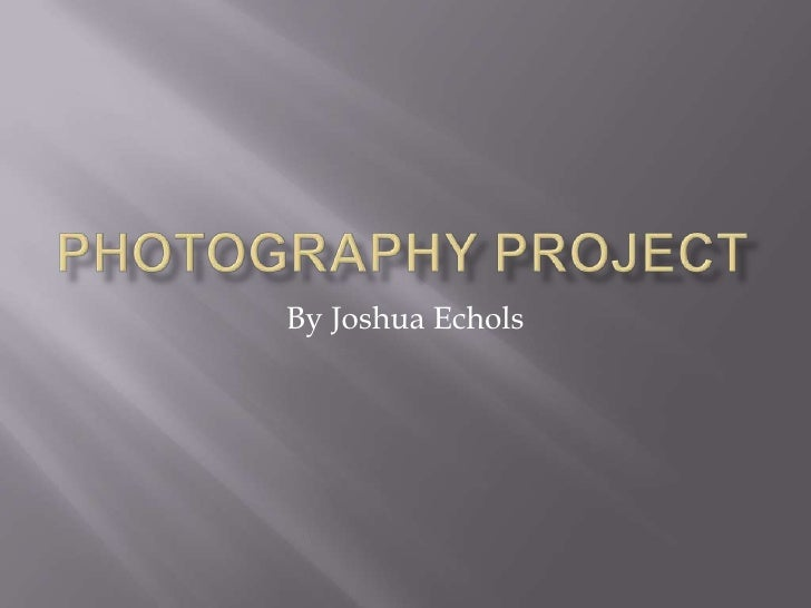 Photography Project<br />By Joshua Echols<br />