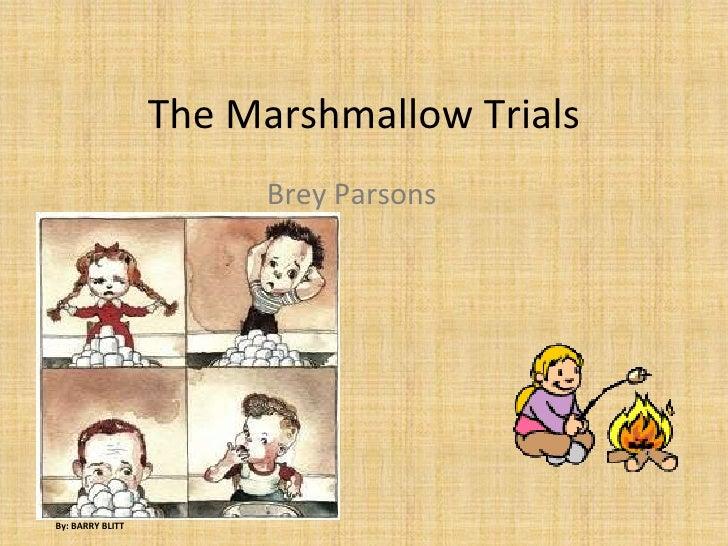 The Marshmallow Trials Brey Parsons By: BARRY BLITT