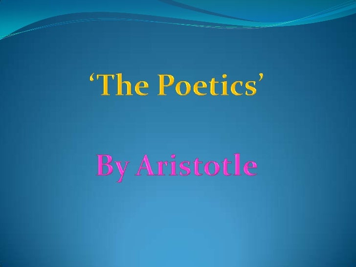 aristotles theory of poetics Aristotle's poetics explained the principles for drama according to aristotle, and  his influence through the centuries by stefan stenudd.