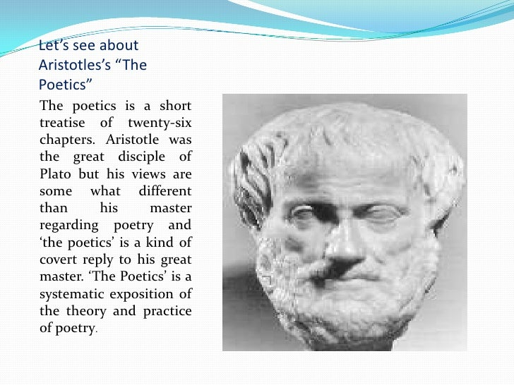 an analysis of platos and aristotles views on poetry Socrates and plato on poetry nicholas d smith in this paper, i contrast the attitudes towards poetry given to socrates in plato's early dialogues with the sharply critical views he expresses in plato's.