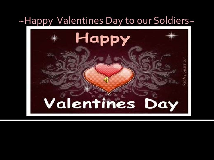 ~Happy  Valentines Day to our Soldiers~ <br />
