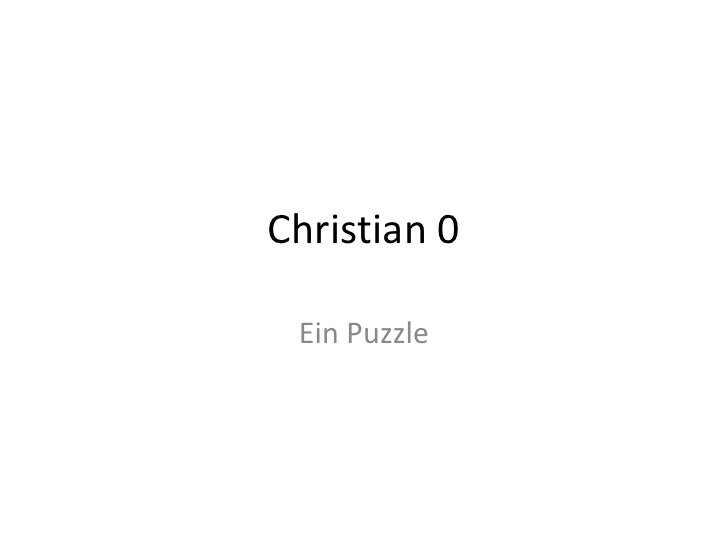 Christian 0<br />Ein Puzzle<br />