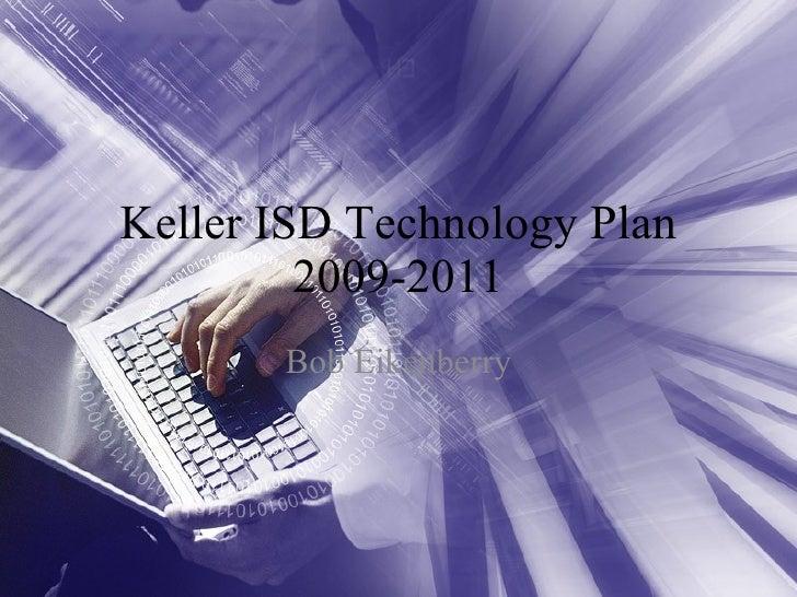 Keller ISD Technology Plan 2009-2011 Bob Eikenberry
