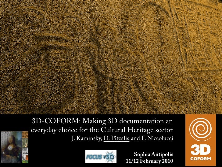 3D-COFORM: Making 3D documentation an everyday choice for the Cultural Heritage sector                     J. Kaminsky, D....