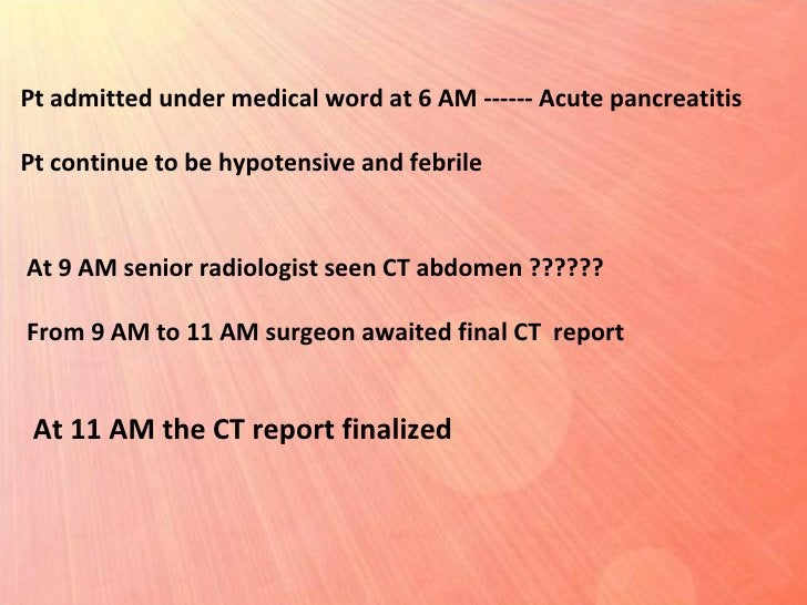 Pt admitted under medical word at 6 AM ------ Acute pancreatitis Pt continue to be hypotensive and febrile  At 9 AM senior...