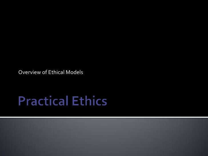 Practical Ethics<br />Overview of Ethical Models<br />