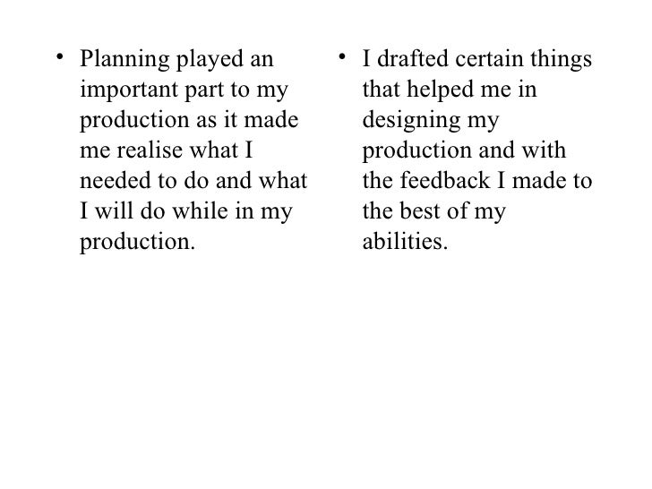 <ul><li>Planning played an important part to my production as it made me realise what I needed to do and what I will do wh...