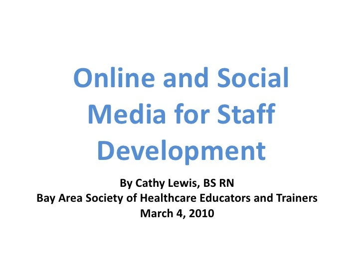 Online and Social Media for Staff Development<br />By Cathy Lewis, BS RN<br />Bay Area Society of Healthcare Educators and...