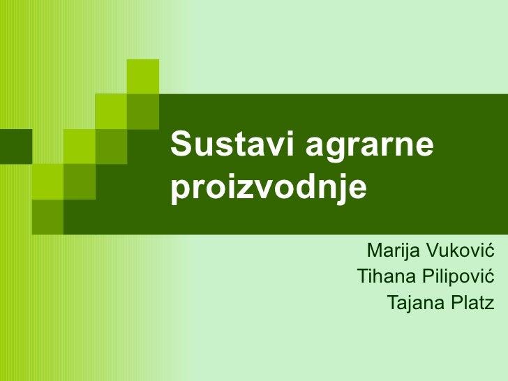 Sustavi agrarne proizvodnje Marija Vuković Tihana Pilipović Tajana Platz