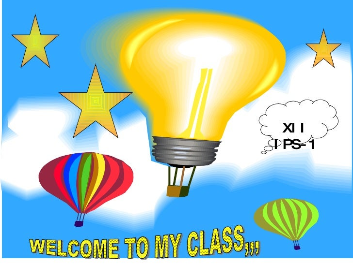 WELCOME TO MY CLASS,,, XII IPS-1