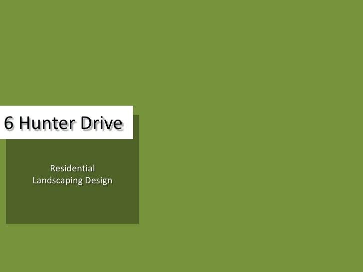 6 Hunter Drive         Residential    Landscaping Design