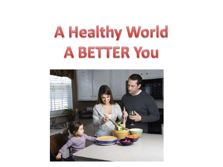 A Healthier World A Better You<br />