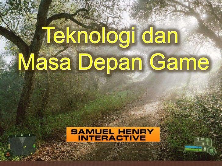Teknologi dan Masa Depan Game<br />