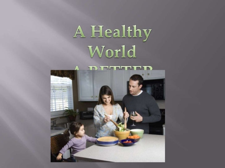 A Healthy World<br />A BETTER You<br />