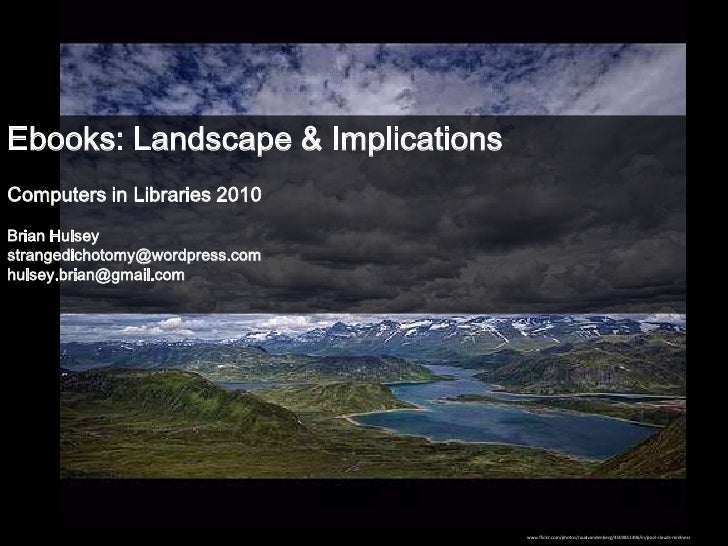 Ebooks: Landscape & Implications<br />Computers in Libraries 2010<br />Brian Hulsey <br />strangedichotomy@wordpress.com<b...