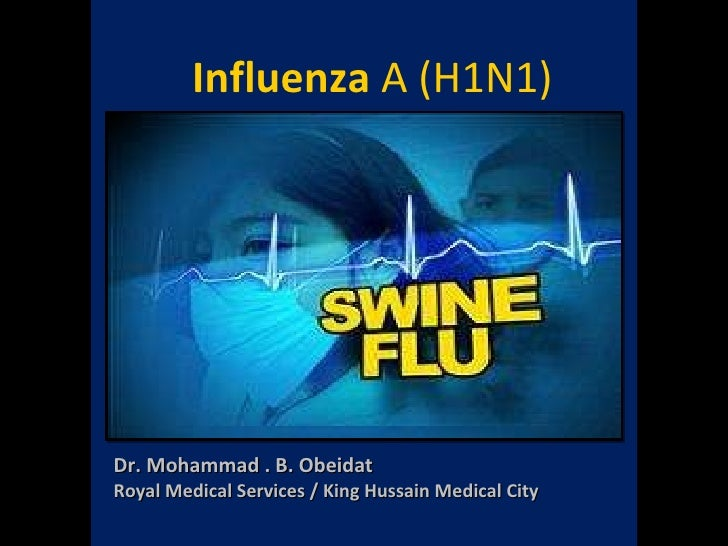 Influenza  A (H1N1) Dr. Mohammad . B. Obeidat Royal Medical Services / King Hussain Medical City