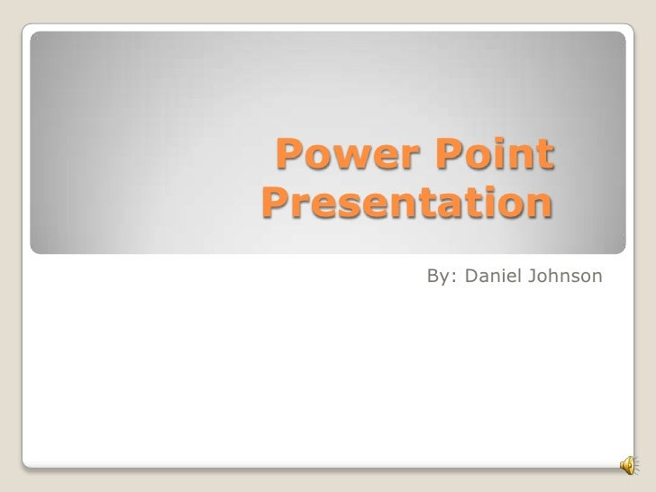 Power Point Presentation<br />By: Daniel Johnson<br />