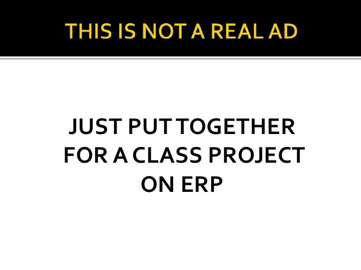 THIS IS NOT A REAL AD<br />JUST PUT TOGETHER<br /> FOR A CLASS PROJECT<br />ON ERP<br />