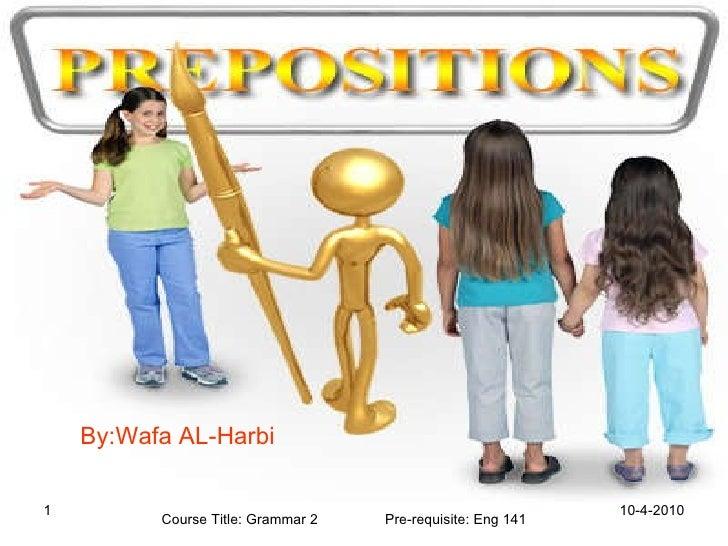 10-4-2010 By:Wafa AL-Harbi Course Title: Grammar 2   Pre-requisite: Eng 141