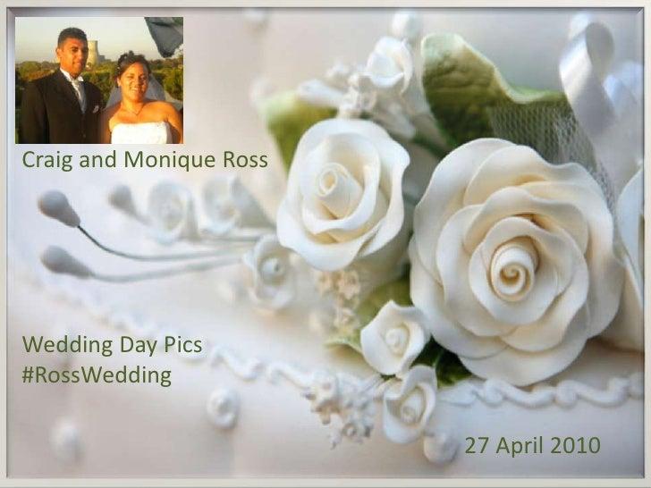 Craig and Monique Ross<br />Wedding Day Pics #RossWedding<br />27 April 2010<br />