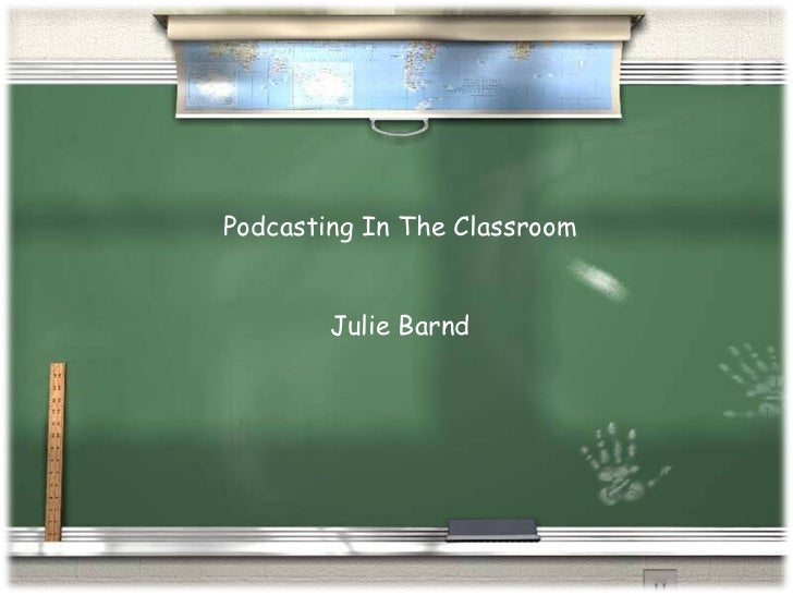 Podcasting In The Classroom Julie Barnd