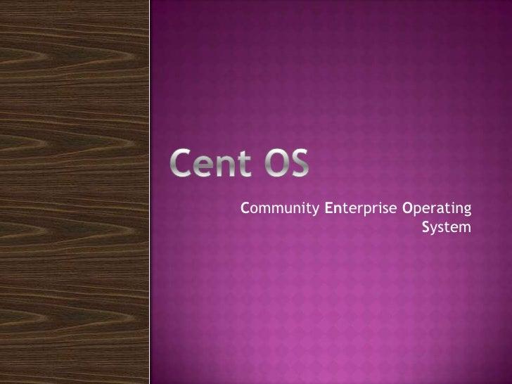 Community Enterprise Operating System<br />Cent OS<br />