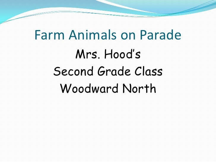 Farm Animals on Parade<br />Mrs. Hood's <br />Second Grade Class<br />Woodward North<br />