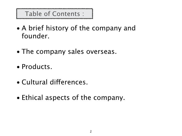 Table of Contents :  • A brief history of the company and   founder.  • The company sales overseas.  • Products.  • Cultur...