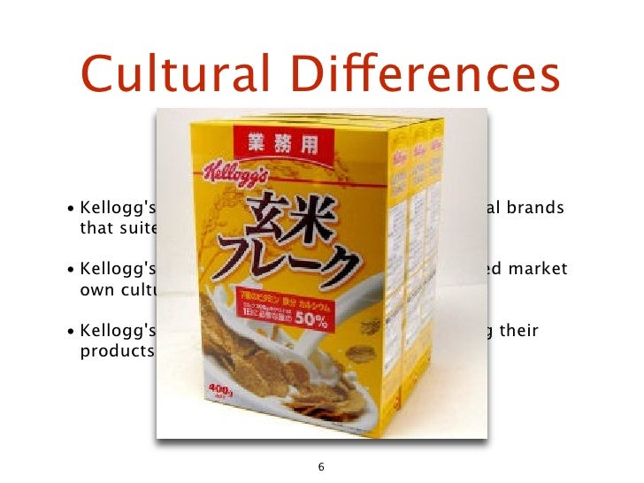 Cultural Differences  • Kellogg's company known for introducing special brands   that suites the targeted markets.  • Kell...
