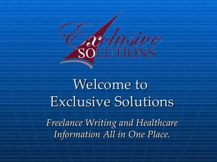 Welcome to  Exclusive Solutions Freelance Writing and Healthcare Information All in One Place.
