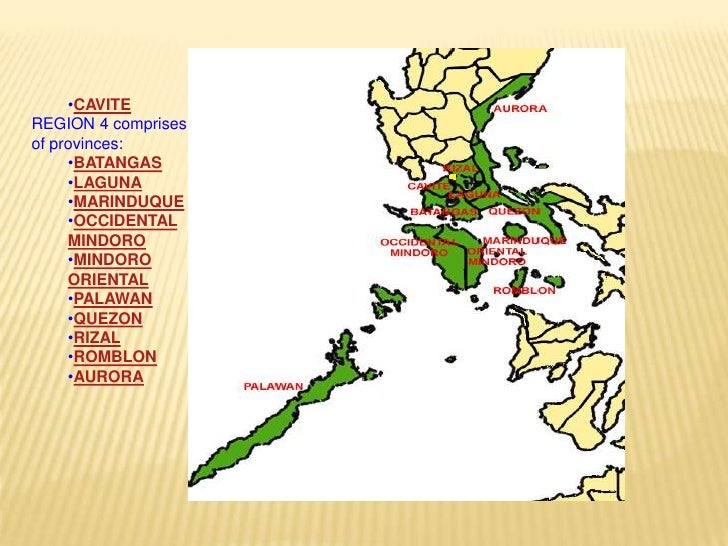 <ul><li>CAVITE</li></ul>REGION 4 comprises of provinces:<br /><ul><li>BATANGAS