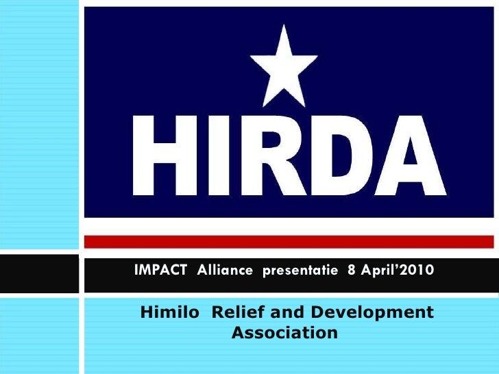 <ul><li>Himilo  Relief and Development Association   </li></ul>IMPACT  Alliance  presentatie  8 April'2010