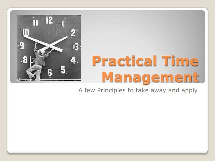Practical Time Management<br />A few Principles to take away and apply<br />