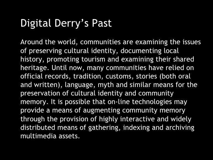 Digital Derry's Past Around the world, communities are examining the issues of preserving cultural identity, documenting l...
