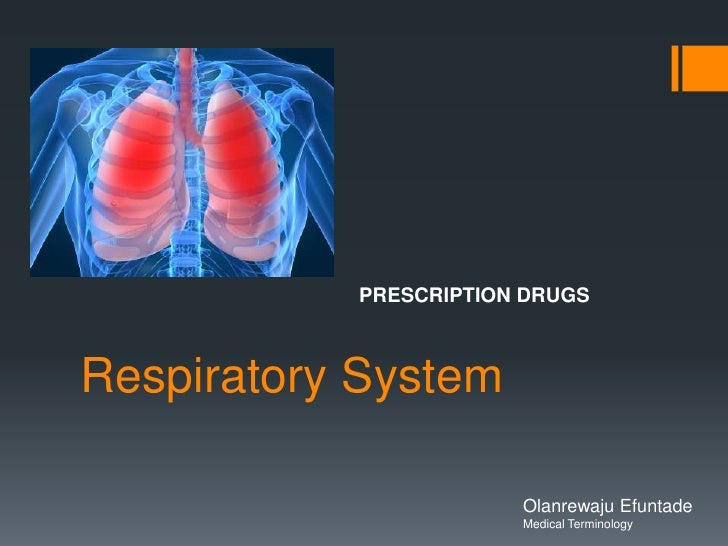 Respiratory System<br />PRESCRIPTION DRUGS<br />Olanrewaju Efuntade<br />Medical Terminology<br />