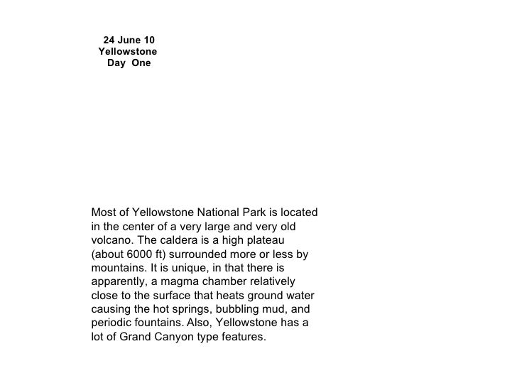 24 June 10 Yellowstone  Day  One Most of Yellowstone National Park is located in the center of a very large and very old v...