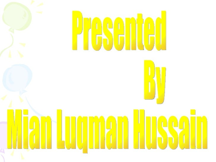 Presented By Mian Luqman Hussain