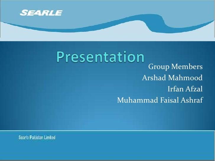 Presentation <br />Group Members<br />ArshadMahmood<br />IrfanAfzal<br />Muhammad Faisal Ashraf<br />