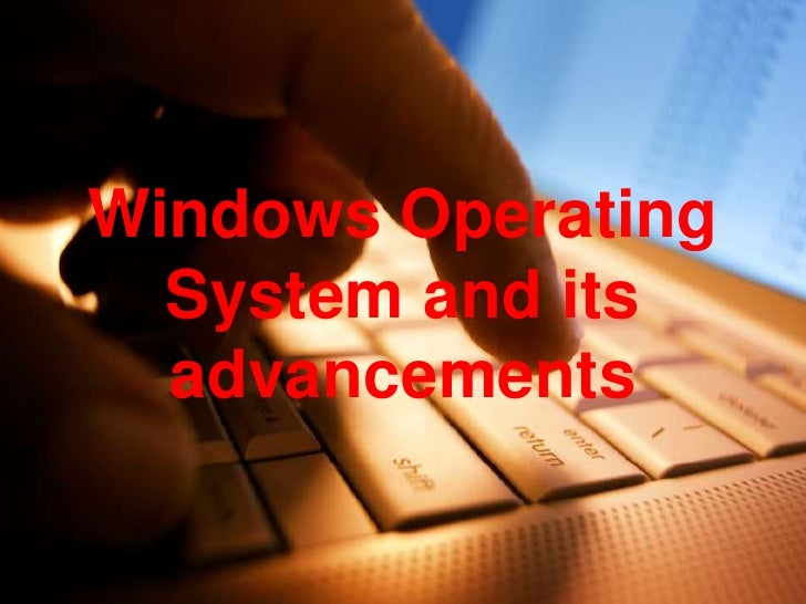 Windows Operating System and its advancements<br />