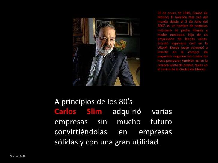 28 de enero de 1940, Ciudad de México) El hombre más rico del mundo desde el 3 de Julio del 2007, es un hombre de negocios...
