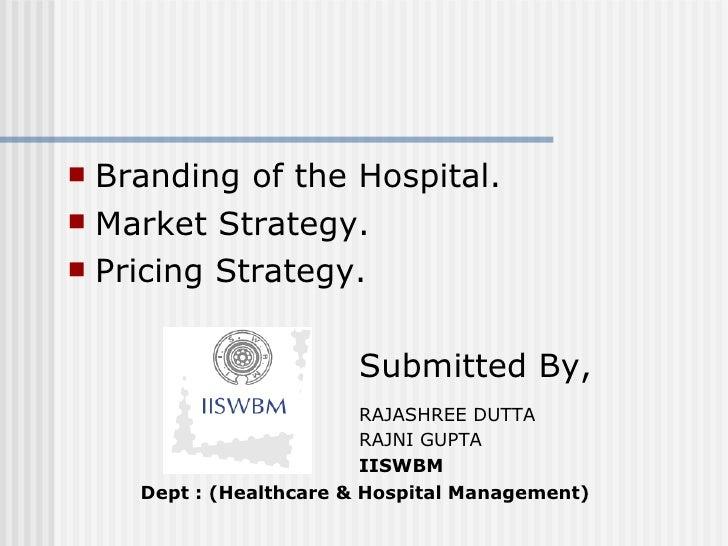 <ul><li>Branding of the Hospital. </li></ul><ul><li>Market Strategy. </li></ul><ul><li>Pricing Strategy. </li></ul><ul><li...
