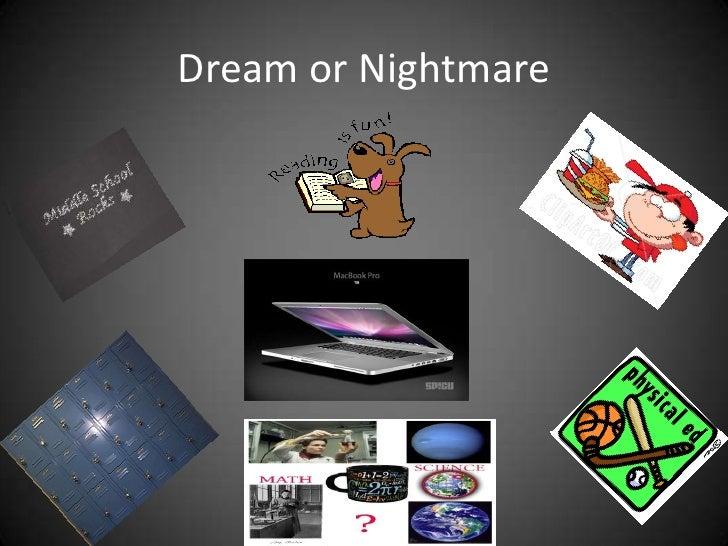 Dream or Nightmare<br />