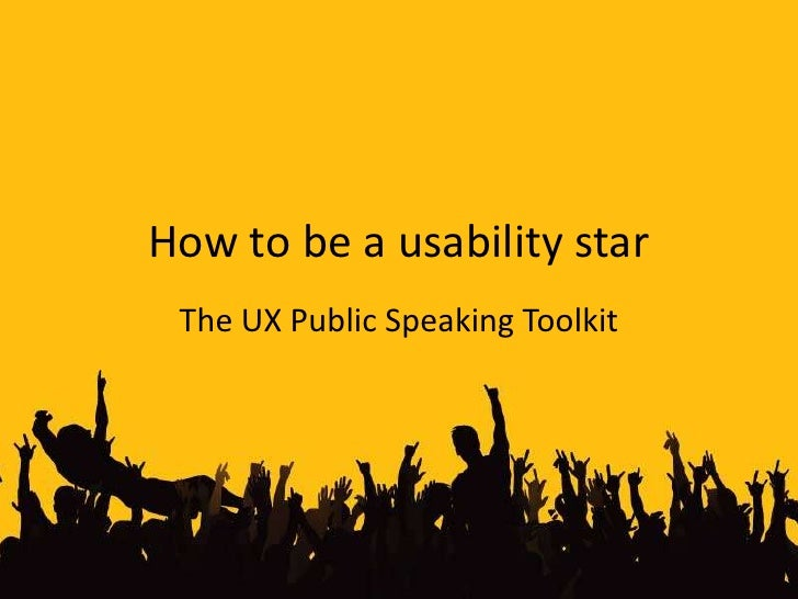 How to be a usability star<br />The UX Public Speaking Toolkit<br />