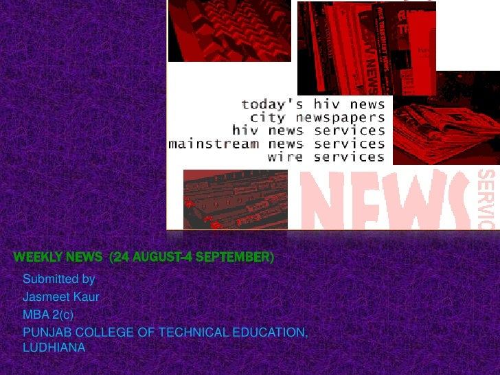 WEEKLY NEWS  (24 august-4 september)<br />Submitted by<br />JasmeetKaur<br />MBA 2(c)<br />PUNJAB COLLEGE OF TECHNICAL EDU...