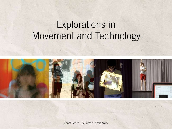 Explorations in Movement and Technology<br />Adam Scher :: Summer Thesis Work<br />