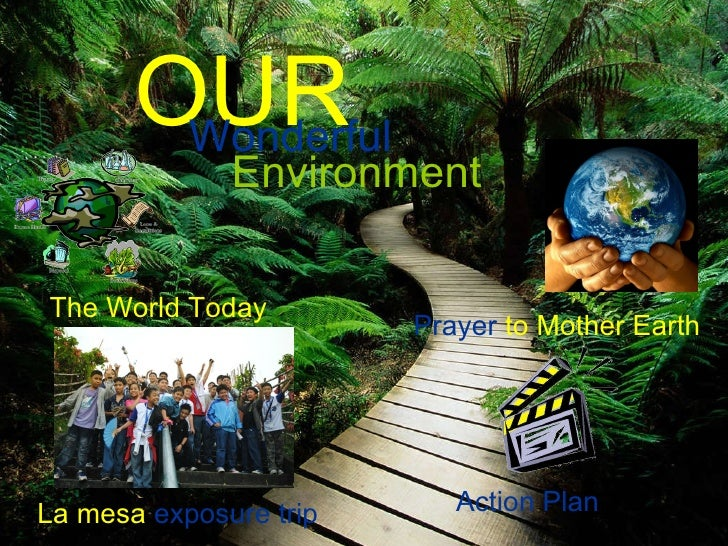 The World Today La mesa  exposure trip Prayer  to Mother Earth Action Plan OUR Wonderful Environment