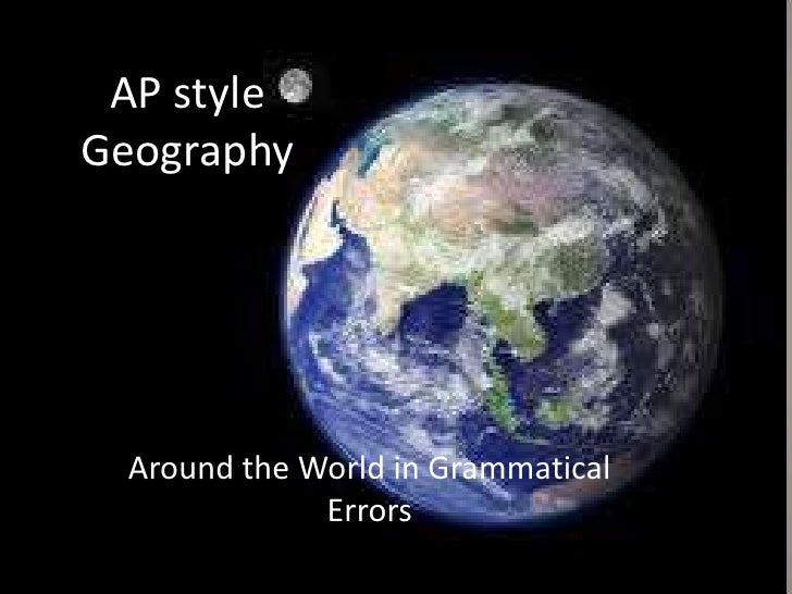 AP style Geography<br />Around the World in Grammatical Errors<br />
