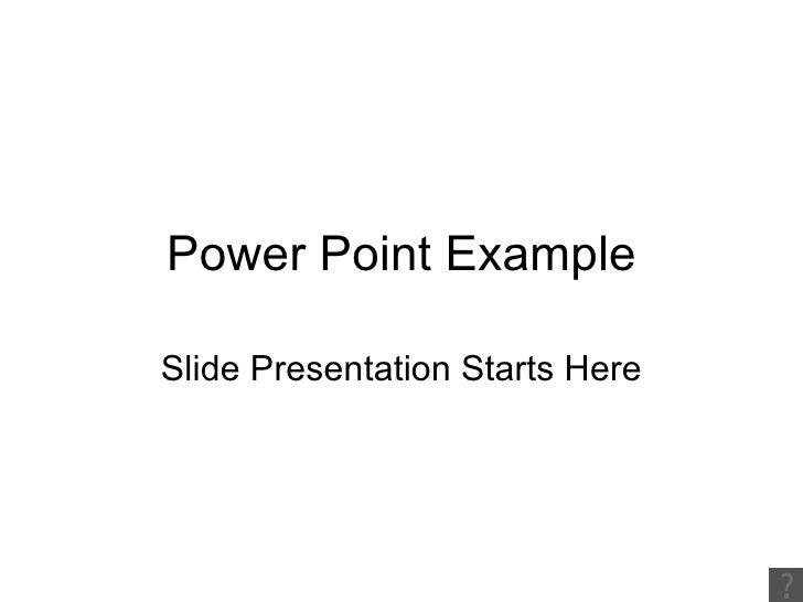 Power Point Example Slide Presentation Starts Here